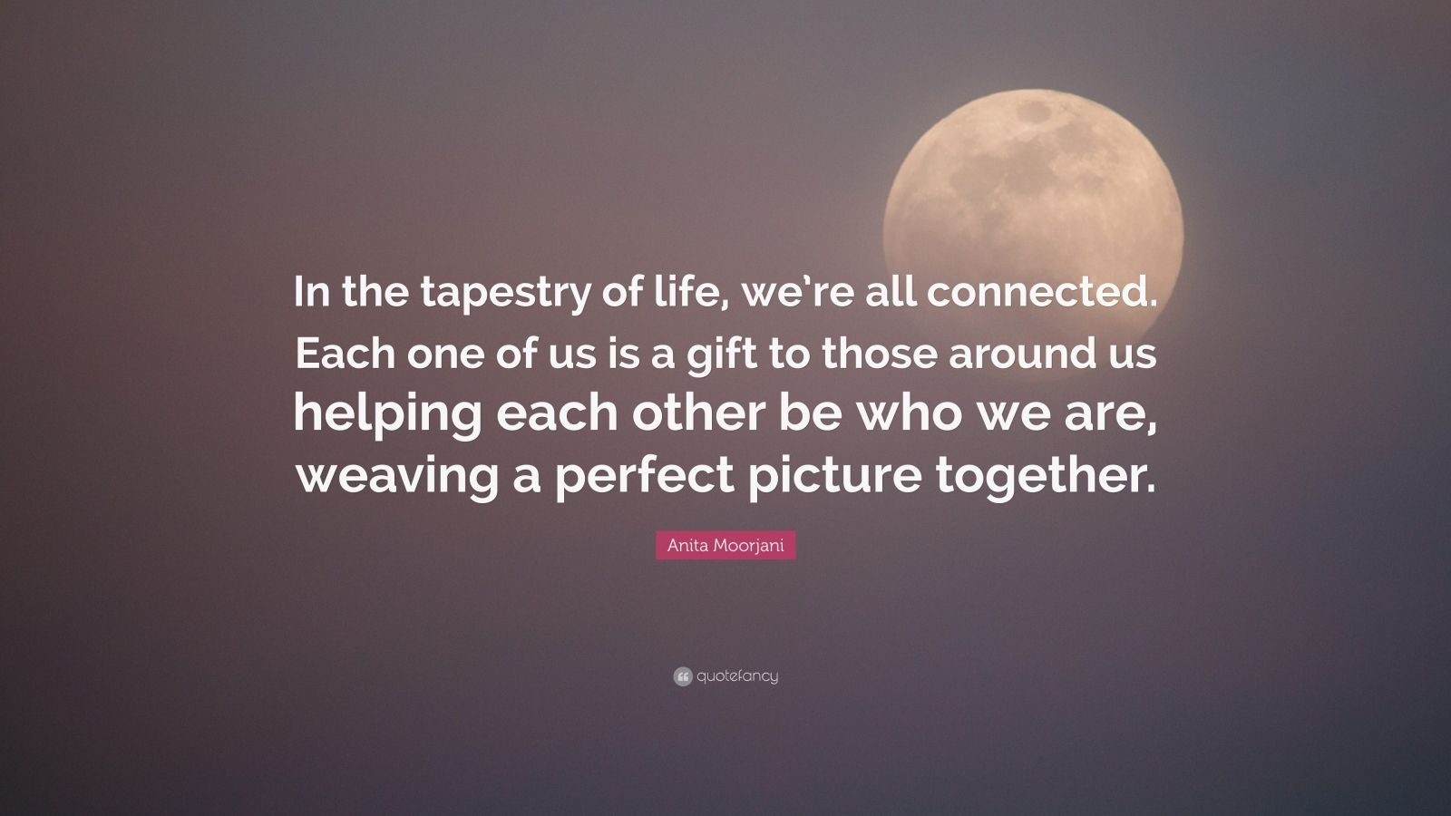 4778563-Anita-Moorjani-Quote-In-the-tapestry-of-life-we-re-all-connected